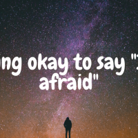 "Being okay to say ""I'm afraid"""